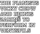 The pianists Vicky Chow and Reinis Zariņš to perform in Ventspils
