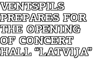 """Ventspils Prepares for the Opening of Concert Hall """"Latvija"""""""