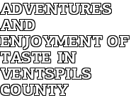 Adventures and Enjoyment of Taste in Ventspils County