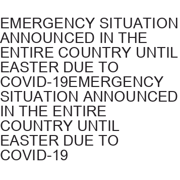 EMERGENCY SITUATION ANNOUNCED IN THE ENTIRE COUNTRY UNTIL EASTER DUE TO COVID-19EMERGENCY SITUATION ANNOUNCED IN THE ENTIRE COUNTRY UNTIL EASTER DUE TO COVID-19