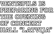 "Ventspils Is Preparing for the Opening of Concert Hall ""Latvija"""