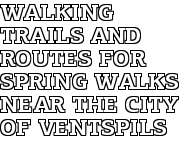 Walking trails and routes for spring walks near the city of Ventspils