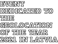 Event dedicated to the geolocation of the year 2021 in Latvia