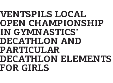 Ventspils Local Open Championship in Gymnastics' Decathlon and Particular Decathlon Elements for Girls