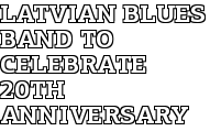 Latvian Blues Band to Celebrate 20th Anniversary