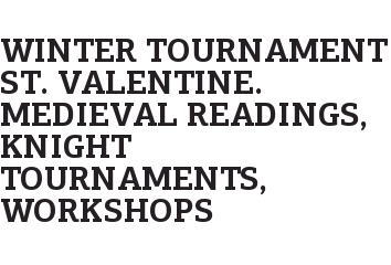 Winter Tournament St. Valentine. Medieval readings, knight tournaments, workshops