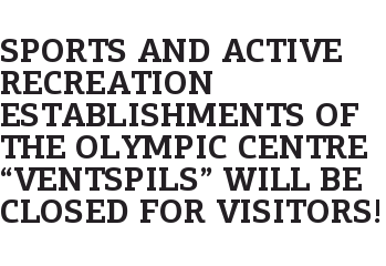 """Sports and Active Recreation Establishments of the Olympic Centre """"Ventspils"""" Will Be Closed for Visitors!"""