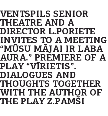 "Ventspils Senior Theatre and a director L.Poriete invites to a meeting ""Mūsu mājai ir laba aura."" Premiere of a play ""Vīrietis"". Dialogues and thoughts together with the author of the play Z.Pamši"