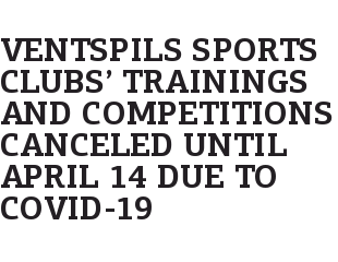 Ventspils Sports Clubs' Trainings and Competitions Canceled Until April 14 Due to Covid-19