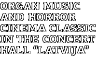 "Organ Music and Horror Cinema Classic in the Concert Hall ""Latvija"""